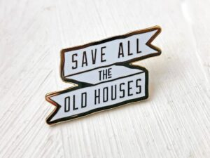 "Image of Enamel Pin Reading, ""Save all the Old Houses"""